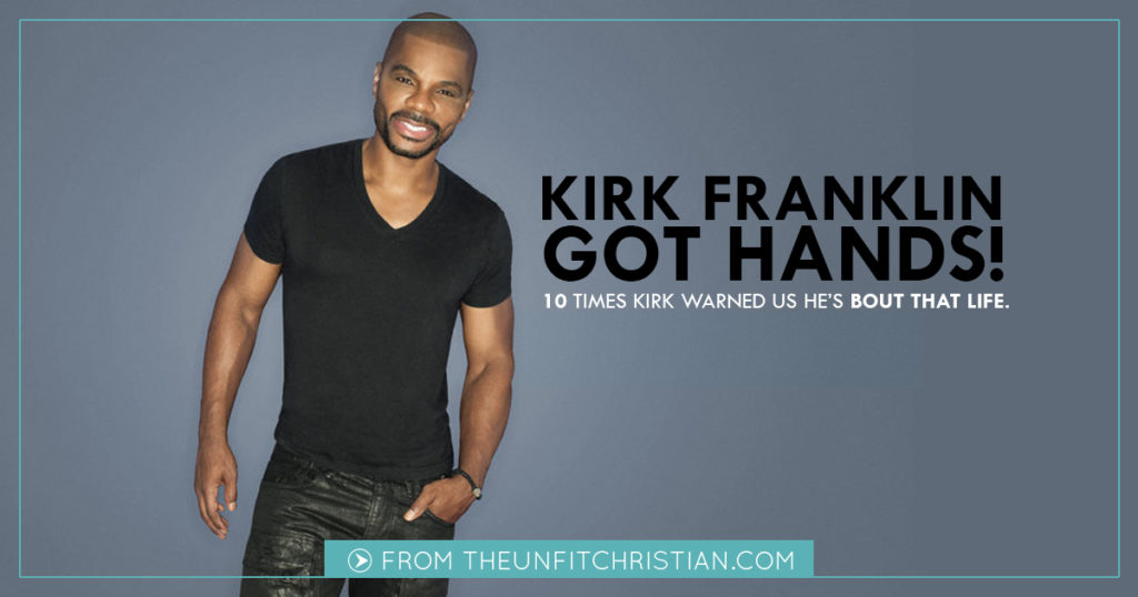 10 Times Kirk Franklin Told Us He Got Hands – Unfit Christian