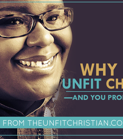 Why I'm An Unfit Christian—And You Probably Are Too